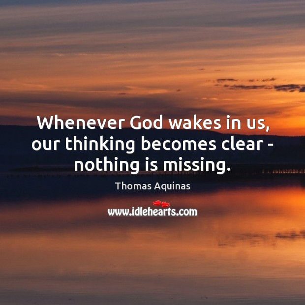 Whenever God wakes in us, our thinking becomes clear – nothing is missing. Image