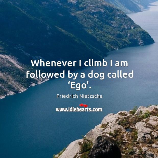 Image, Whenever I climb I am followed by a dog called 'ego'.
