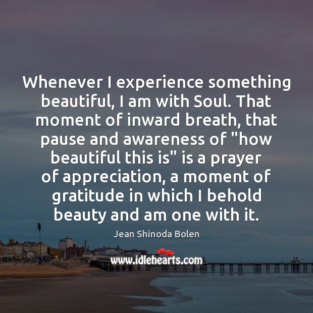 Whenever I experience something beautiful, I am with Soul. That moment of Image