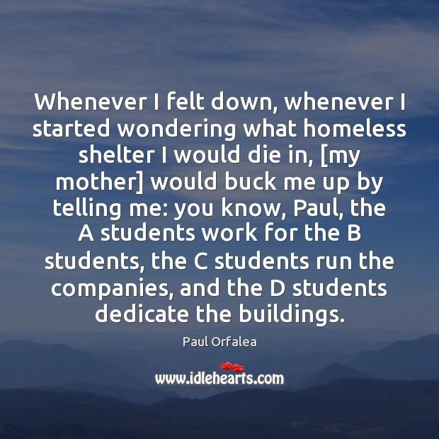 Whenever I felt down, whenever I started wondering what homeless shelter I Image