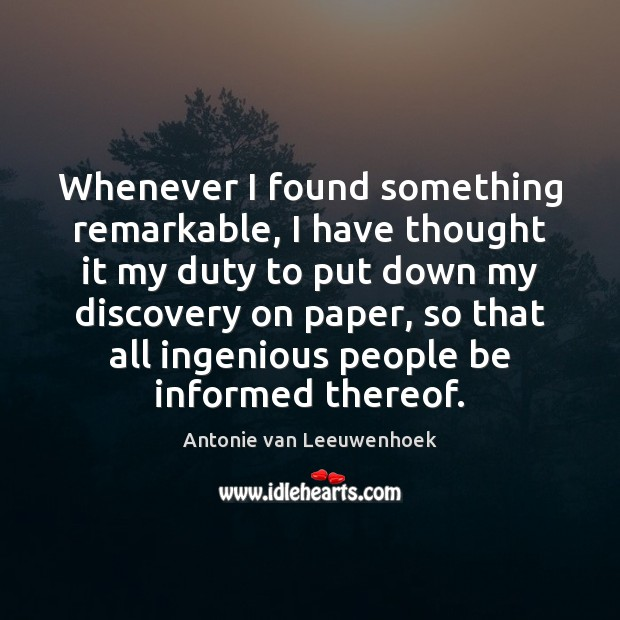 Whenever I found something remarkable, I have thought it my duty to Image