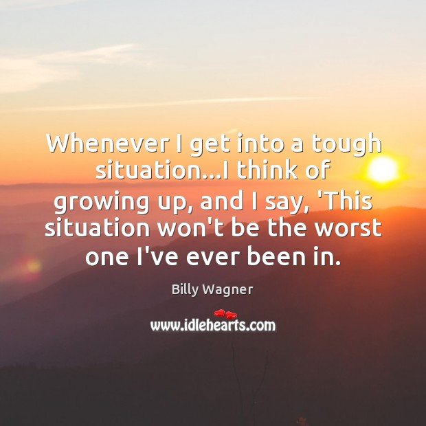 Image, Whenever I get into a tough situation…I think of growing up,