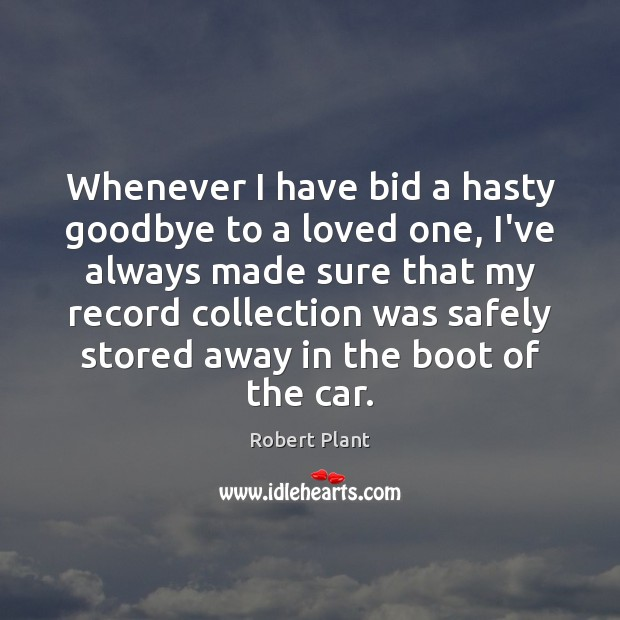 Whenever I have bid a hasty goodbye to a loved one, I've Goodbye Quotes Image