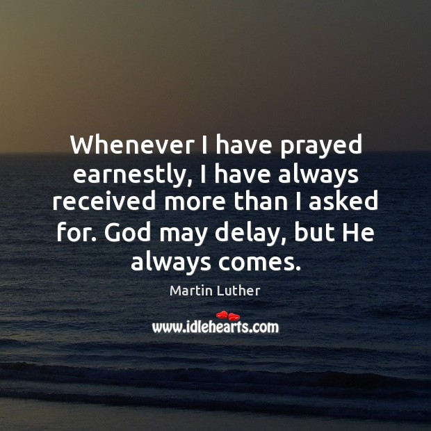 Whenever I have prayed earnestly, I have always received more than I Image
