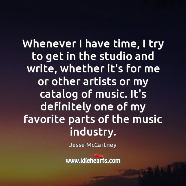 Whenever I have time, I try to get in the studio and Jesse McCartney Picture Quote