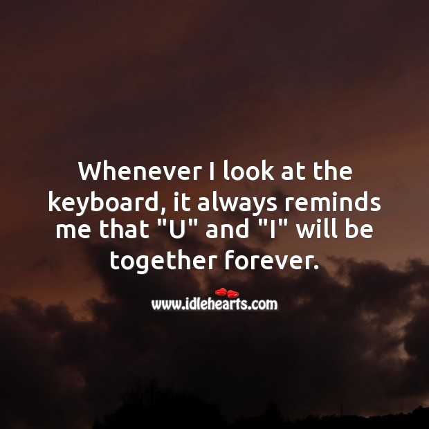 Whenever I look at the keyboard, it always reminds me Love Forever Quotes Image