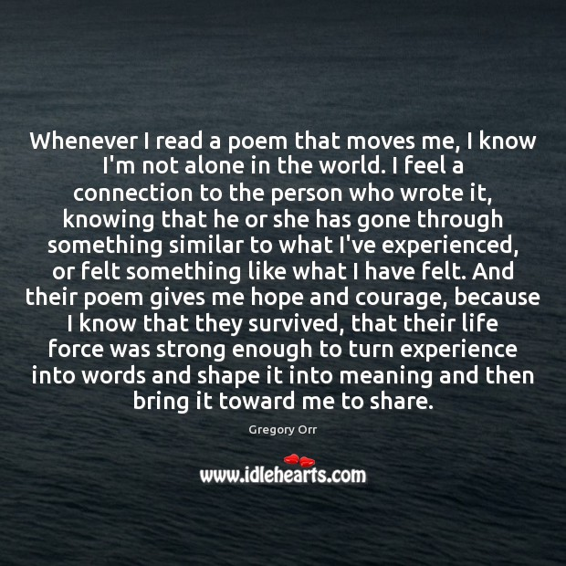 Whenever I read a poem that moves me, I know I'm not Gregory Orr Picture Quote