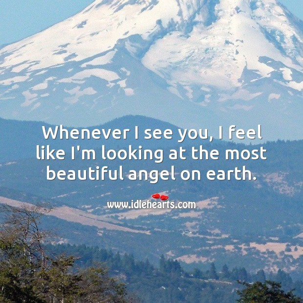 Whenever I see you, I feel like I'm looking at the most beautiful angel on earth. You're Beautiful Quotes Image