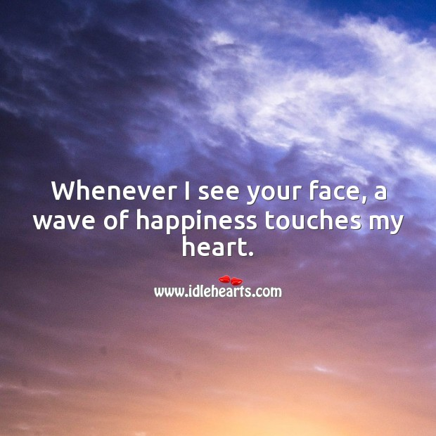 Whenever I see your face, a wave of happiness touches my heart. Love Quotes for Her Image