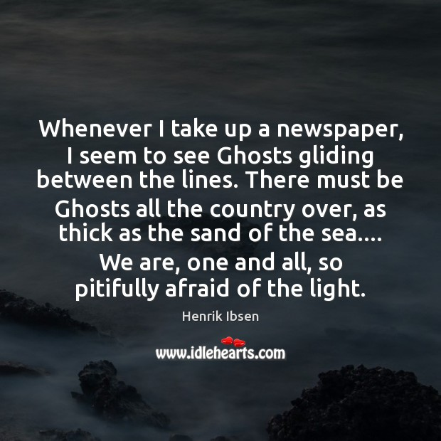 Image, Whenever I take up a newspaper, I seem to see Ghosts gliding