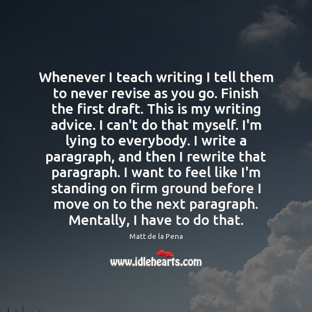 Whenever I teach writing I tell them to never revise as you Move On Quotes Image