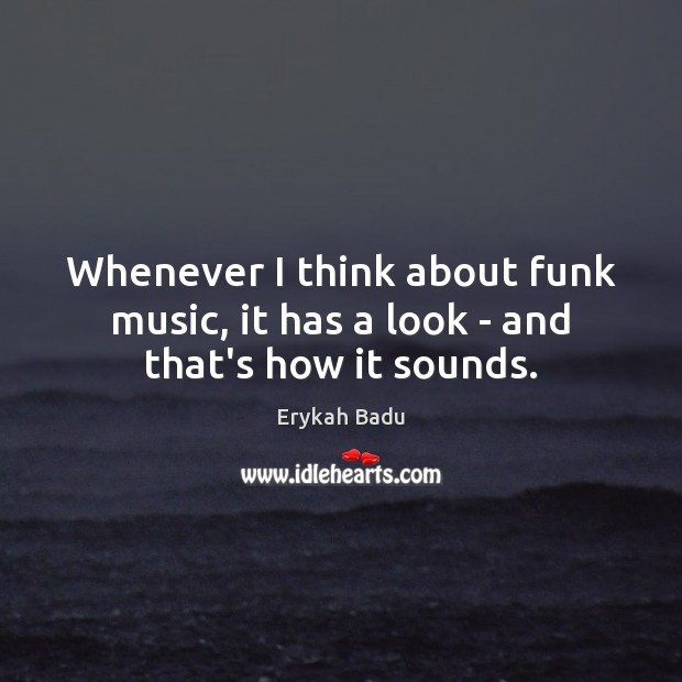 Image, Whenever I think about funk music, it has a look – and that's how it sounds.