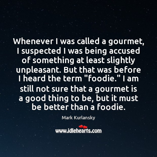 Image, Whenever I was called a gourmet, I suspected I was being accused