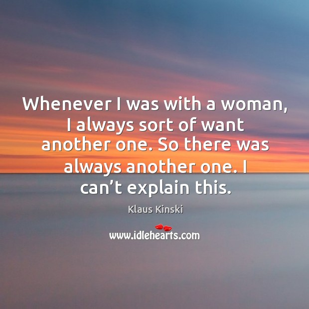 Whenever I was with a woman, I always sort of want another one. Image