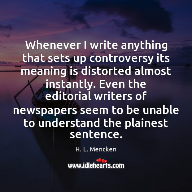 Whenever I write anything that sets up controversy its meaning is distorted Image
