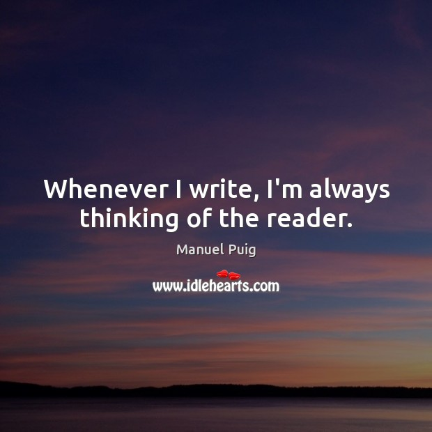 Whenever I write, I'm always thinking of the reader. Image