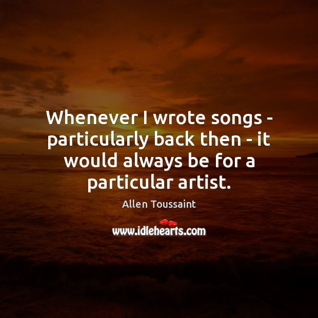 Image, Whenever I wrote songs – particularly back then – it would always