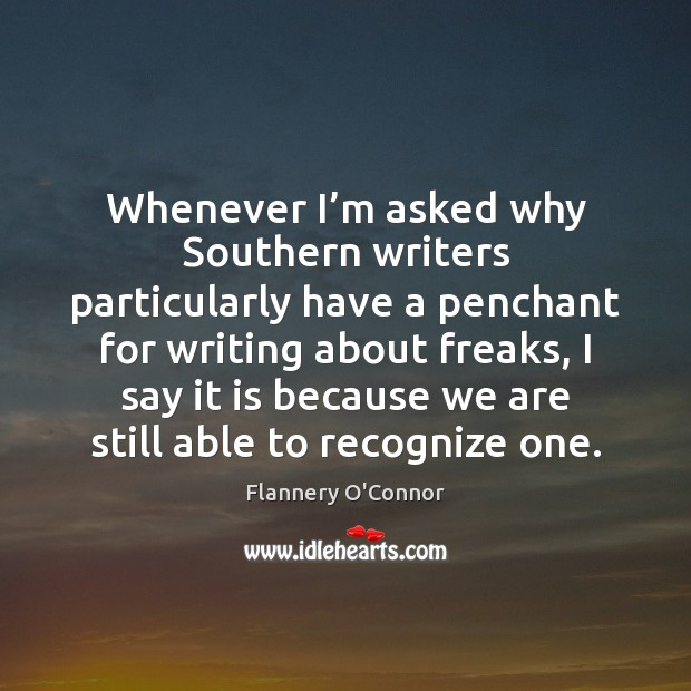 Whenever I'm asked why Southern writers particularly have a penchant for Image