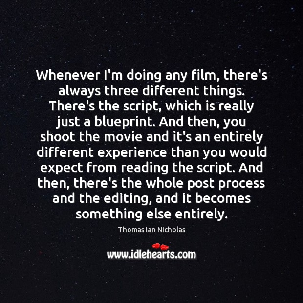 Whenever I'm doing any film, there's always three different things. There's the Expect Quotes Image