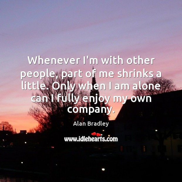 Image, Whenever I'm with other people, part of me shrinks a little. Only