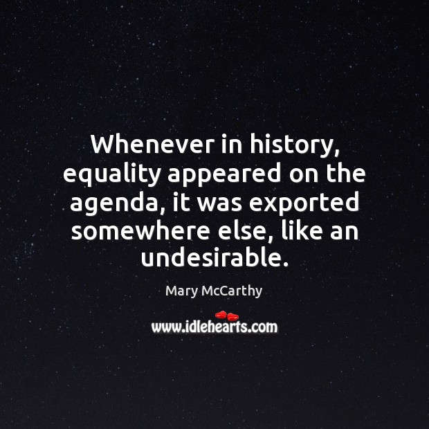 Whenever in history, equality appeared on the agenda, it was exported somewhere Mary McCarthy Picture Quote