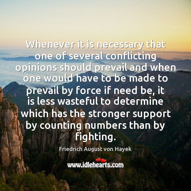 Whenever it is necessary that one of several conflicting opinions should prevail Friedrich August von Hayek Picture Quote