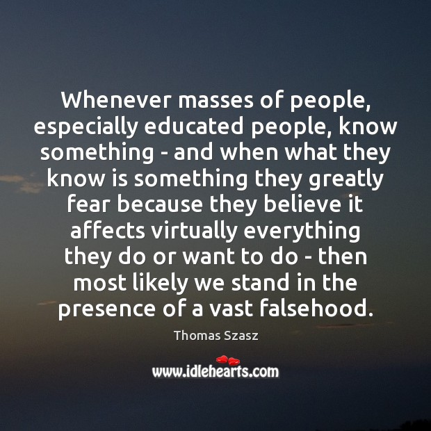 Image, Whenever masses of people, especially educated people, know something – and when