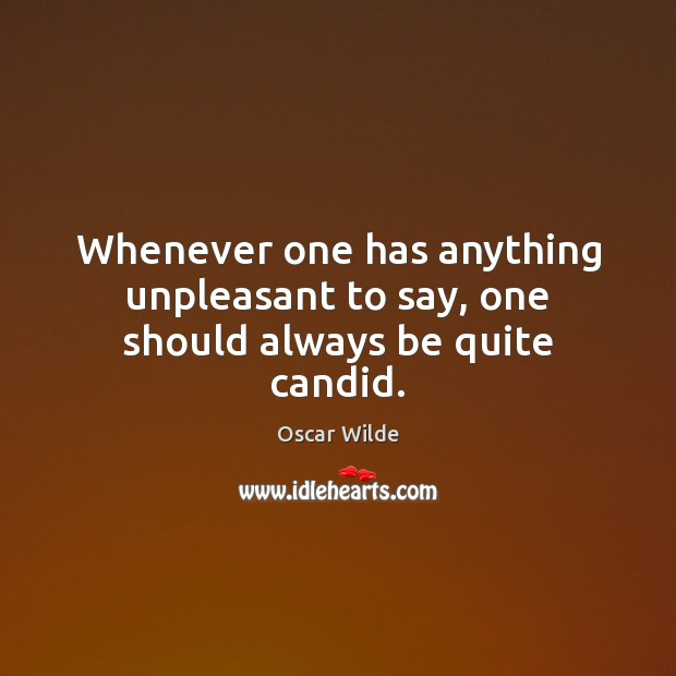 Whenever one has anything unpleasant to say, one should always be quite candid. Image