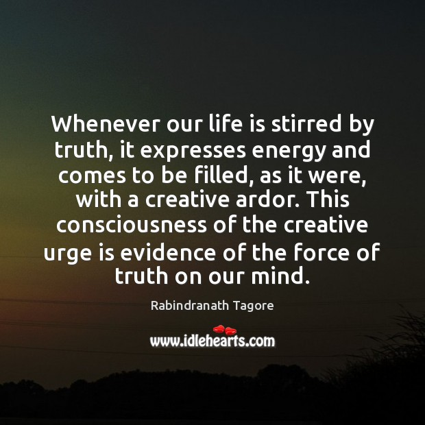 Image, Whenever our life is stirred by truth, it expresses energy and comes