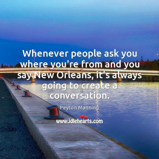 Whenever people ask you where you're from and you say New Orleans, Image