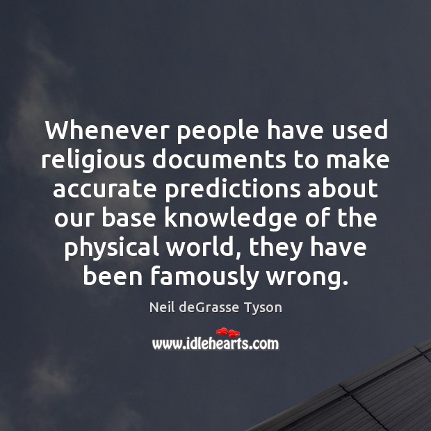 Whenever people have used religious documents to make accurate predictions about our Neil deGrasse Tyson Picture Quote