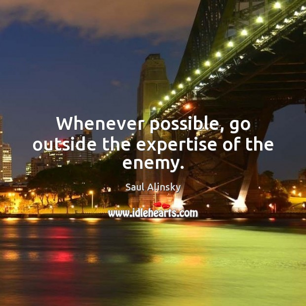 Whenever possible, go outside the expertise of the enemy. Image