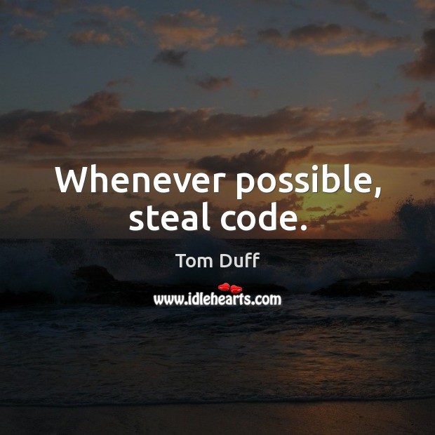 Whenever possible, steal code. Image