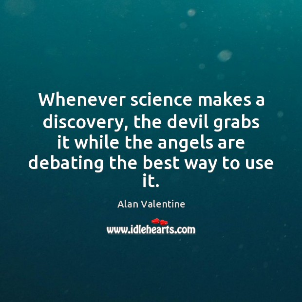 Image, Whenever science makes a discovery, the devil grabs it while the angels