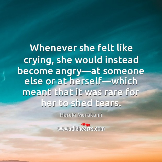 Image, Whenever she felt like crying, she would instead become angry—at someone