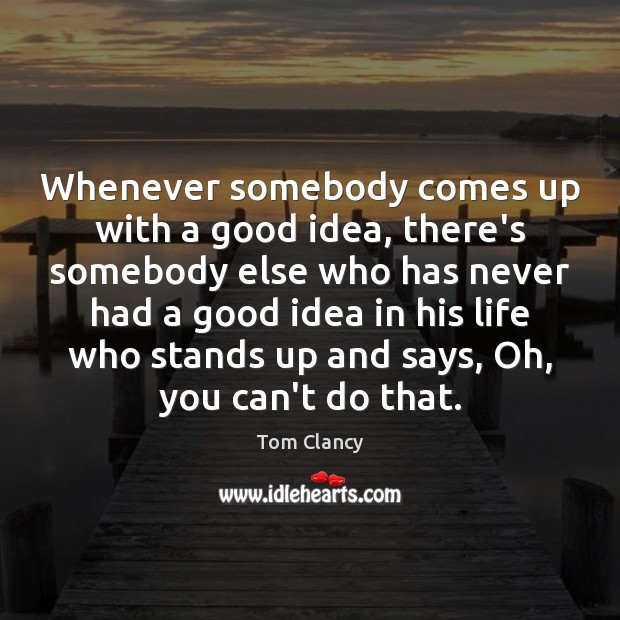 Whenever somebody comes up with a good idea, there's somebody else who Tom Clancy Picture Quote