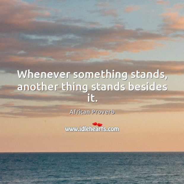 Image, Whenever something stands, another thing stands besides it.