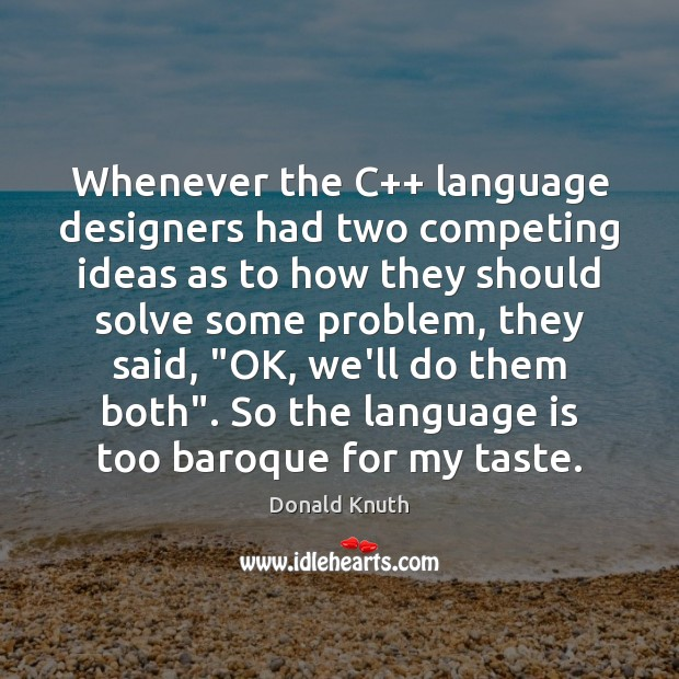 Whenever the C++ language designers had two competing ideas as to how Donald Knuth Picture Quote