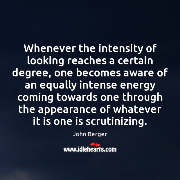 Image, Whenever the intensity of looking reaches a certain degree, one becomes aware