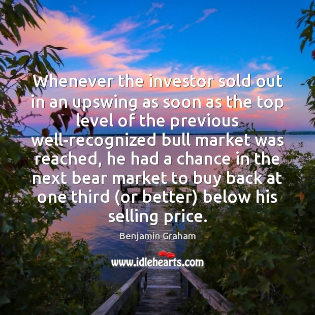 Whenever the investor sold out in an upswing as soon as the Benjamin Graham Picture Quote