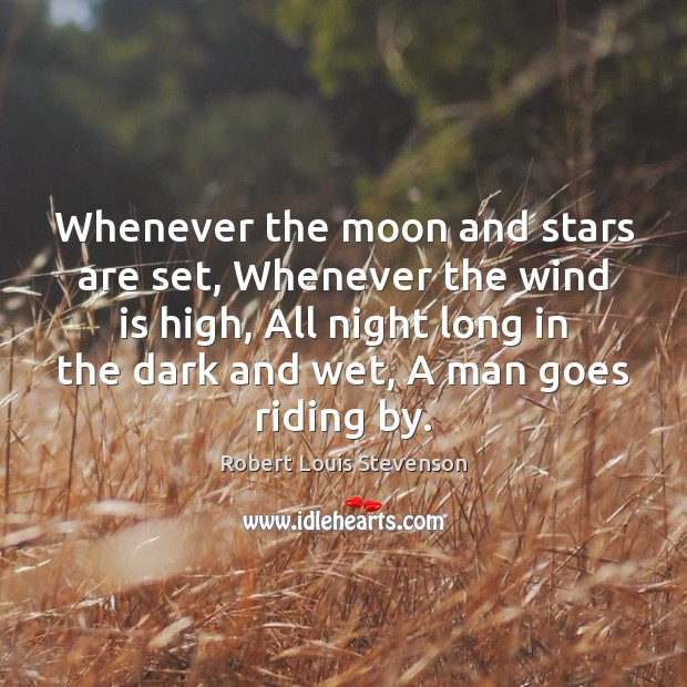 Whenever the moon and stars are set, Whenever the wind is high, Robert Louis Stevenson Picture Quote