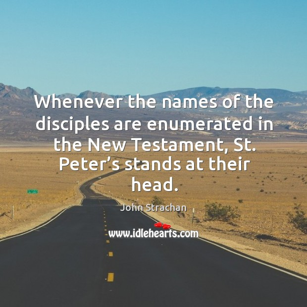 Whenever the names of the disciples are enumerated in the new testament, st. Peter's stands at their head. Image
