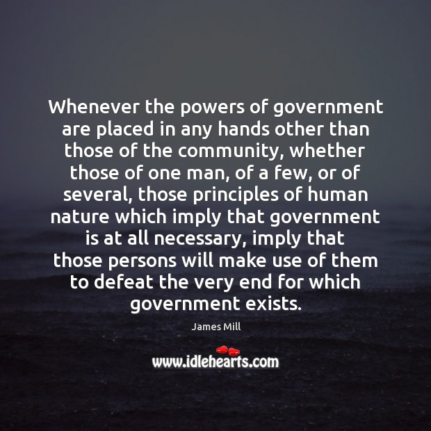 Whenever the powers of government are placed in any hands other than Image