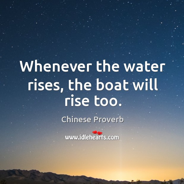 Image, Whenever the water rises, the boat will rise too.