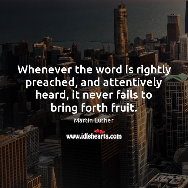 Whenever the word is rightly preached, and attentively heard, it never fails Image