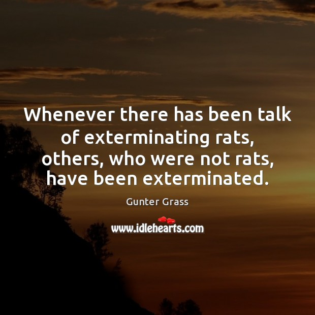 Whenever there has been talk of exterminating rats, others, who were not Image