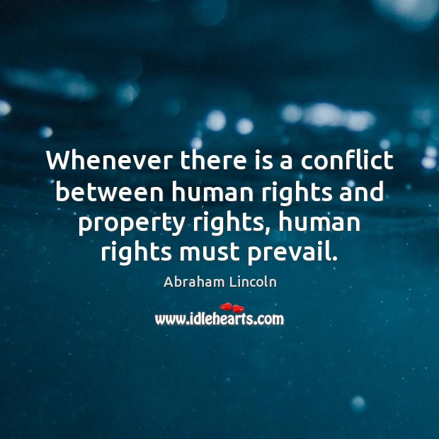 Whenever there is a conflict between human rights and property rights, human Image