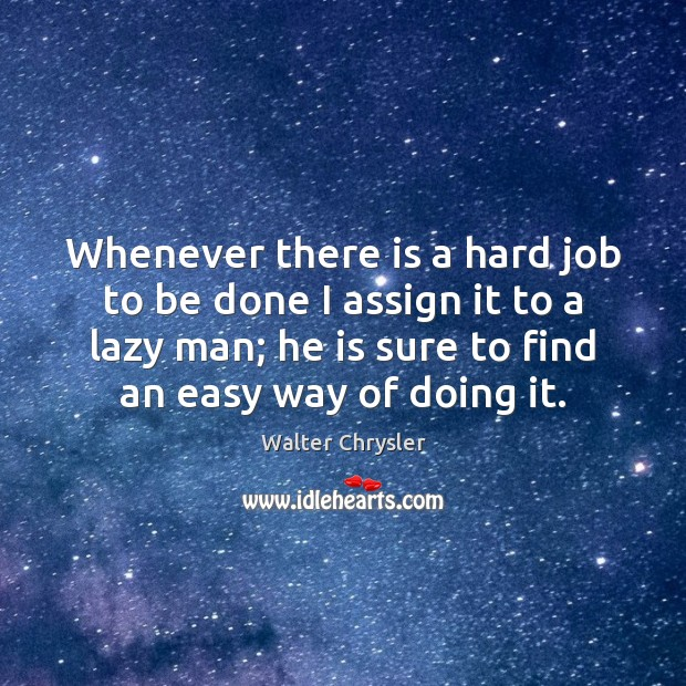 Whenever there is a hard job to be done I assign it Image