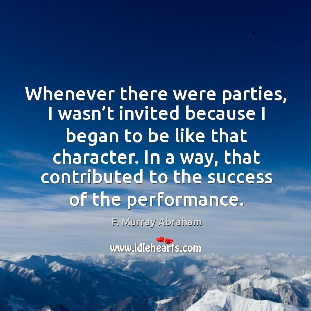 Whenever there were parties, I wasn't invited because I began to be like that character. Image