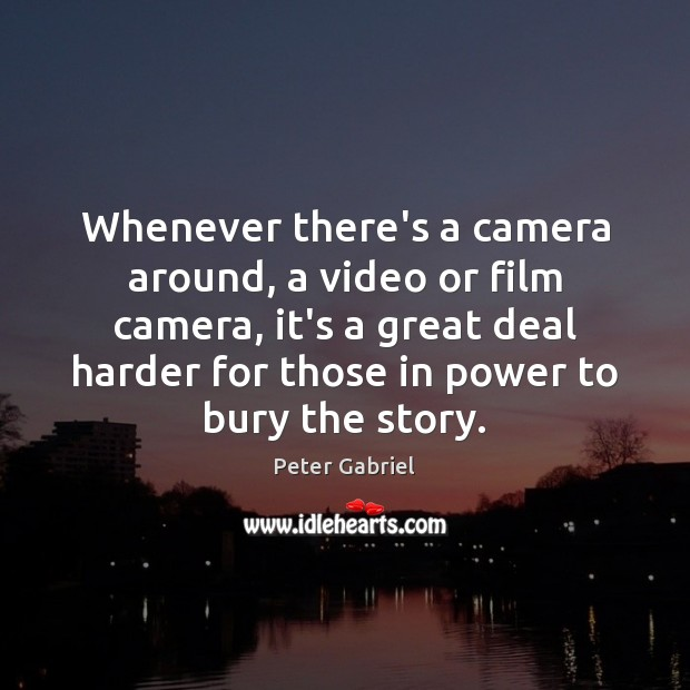 Whenever there's a camera around, a video or film camera, it's a Image